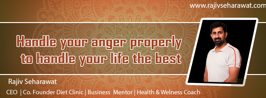 Handle your anger properly to handle your life the best
