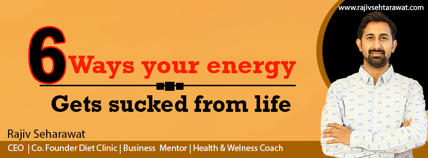 6 ways your energy gets sucked from your life