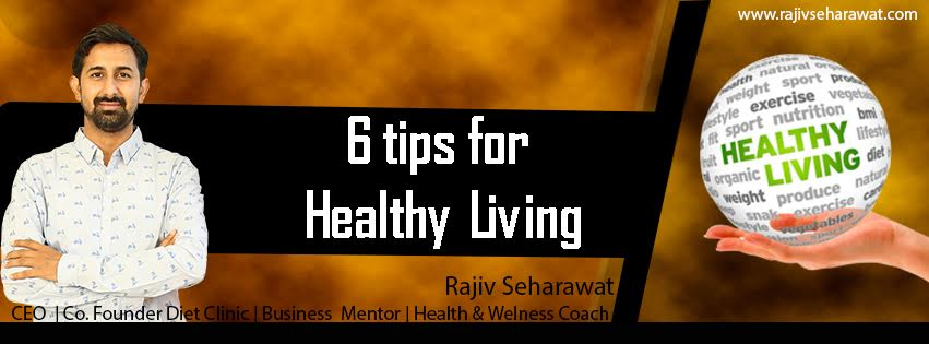 6 Tips for healthy living