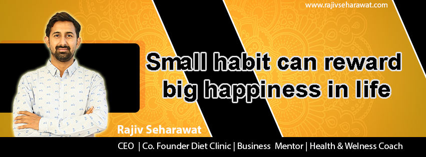 Small habit can reward big happiness in life