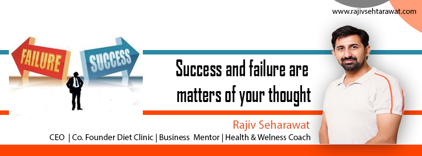 Success and failure are matters of your thought