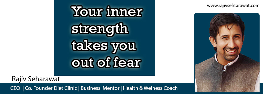 Your inner strength takes you out of fear